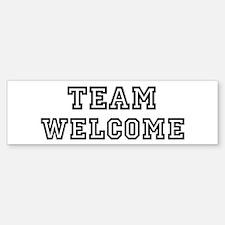 Team WELCOME Bumper Bumper Bumper Sticker