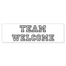 Team WELCOME Bumper Bumper Sticker