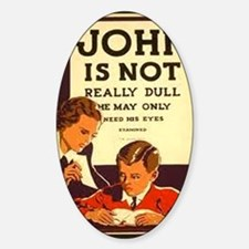 John is not really dull... Sticker (Oval)