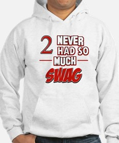 2 never had so much swag Jumper Hoody