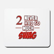 2 never had so much swag Mousepad