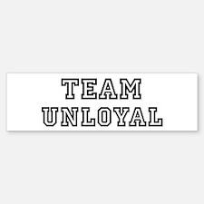 Team UNLOYAL Bumper Bumper Bumper Sticker