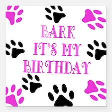 "Bark Its My Birthday Pin Square Car Magnet 3"" x 3"""