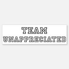 Team UNAPPRECIATED Bumper Bumper Bumper Sticker