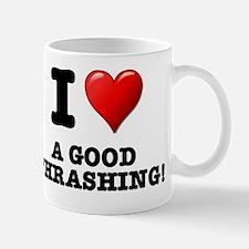 I LOVE - A GOOD THRASHING! Mug