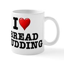 I LOVE - BREAD PUDDING Small Mug
