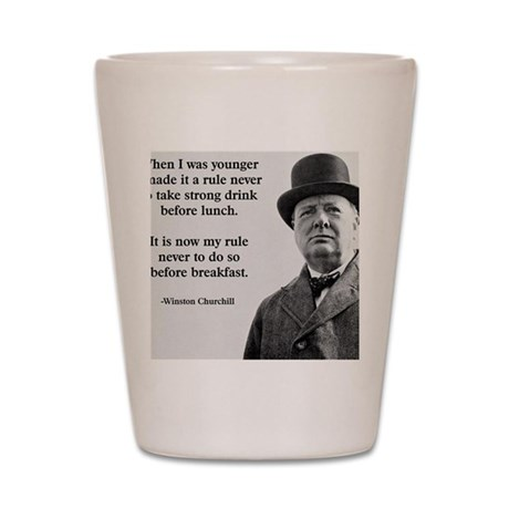 Winston Churchill Alcohol Quote Shot Glass