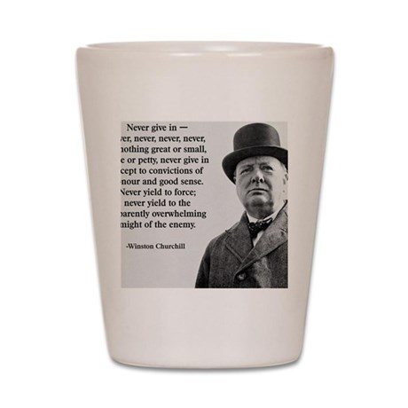 Never Give In Churchill Quote Shot Glass
