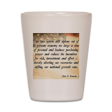 John F. Kennedy Taxes Quote Shot Glass