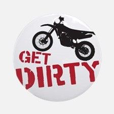 Get Dirty Round Ornament