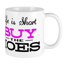 Life is Short Buy the Shoes Mug