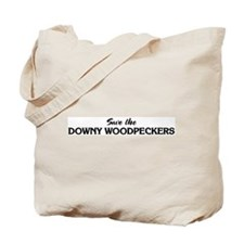 Save the DOWNY WOODPECKERS Tote Bag