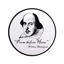 """Prose Before Hoes - Shakespeare Quote 3.5"""" Button"""
