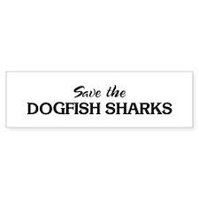 Save the DOGFISH SHARKS Bumper Bumper Sticker