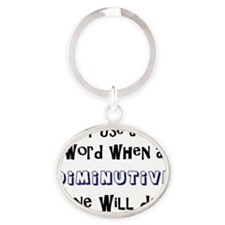 Never Use a Long Word When a Diminut Oval Keychain
