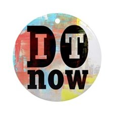 Do It Now Round Ornament
