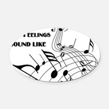 Music Is What Feelings Oval Car Magnet