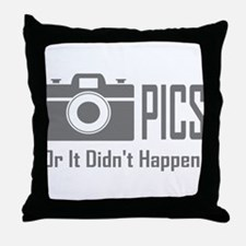 Pics or Didnt Happen Throw Pillow