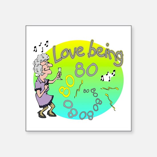 "love Being 80 woman Square Sticker 3"" x 3"""