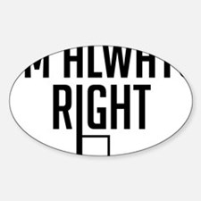 I'm Always Right Angle Decal