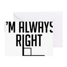 I'm Always Right Angle Greeting Card