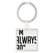 I'm Always 90 degrees Square Keychain