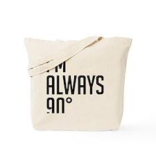 I'm Always 90 degrees Tote Bag