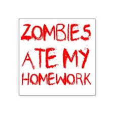 "Zombies Ate My Homework Square Sticker 3"" x 3"""
