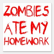 """Zombies Ate My Homework Square Car Magnet 3"""" x 3"""""""