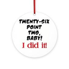 Twenty-six point two Round Ornament