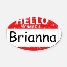 Hello my name is Brianna Oval Car Magnet