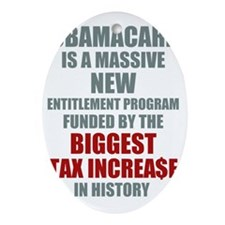 Obamacare Biggest Tax Increase Oval Ornament