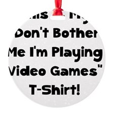 Don't Bother Me Video Games Ornament