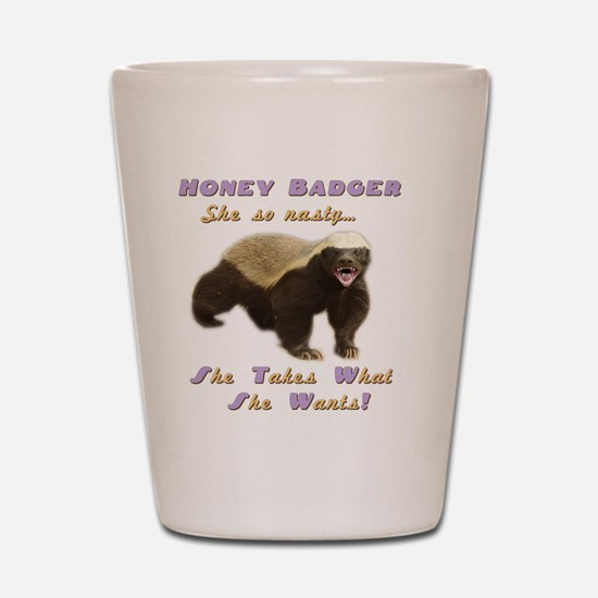 honey badger takes what she wants Shot Glass