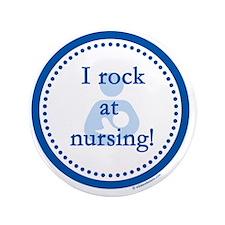 "I Rock at Nursing 3.5"" Button"