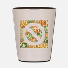 No Bad Days Shot Glass
