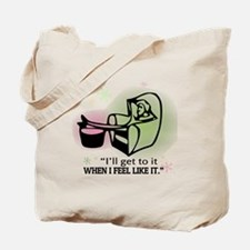 """""""I'll get to it when I feel like it. Tote Bag"""