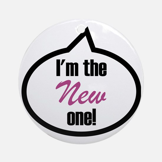 Im the new one! Round Ornament