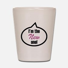 Im the new one! Shot Glass