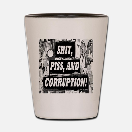Shit, Piss, and Corruption T Shirt Shot Glass