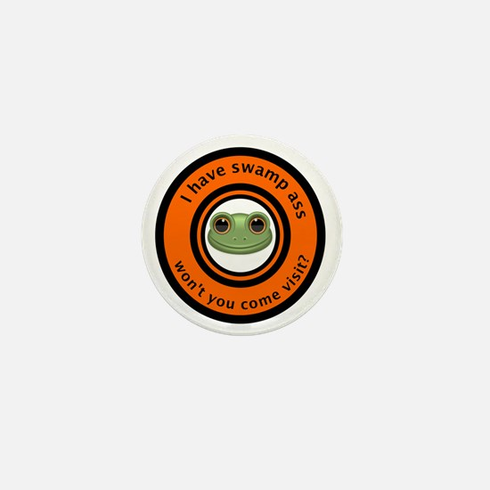I have swamp ass won't you come visit  Mini Button