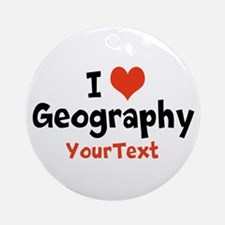 Customize I Love Geography Ornament (Round)