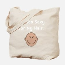 Too Sexy For My Hair Tote Bag