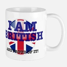 I AM BRITISH - AND PROUD OF IT! Mug
