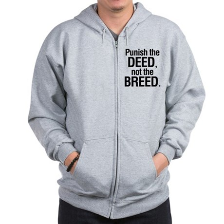 Punish the deed not the breed Zip Hoodie