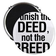 Punish the deed not the breed Magnet