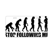 Stop following me Aluminum License Plate