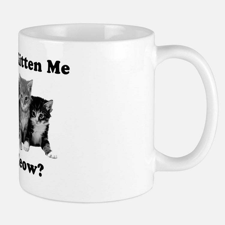 Light Kitten Me Right Meow Mug