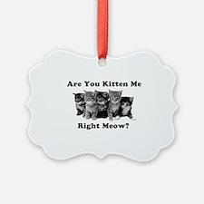 Light Kitten Me Right Meow Ornament