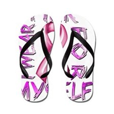 I Wear Pink for Myself Flip Flops